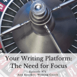 #74: Your Writing Platform – The Need for Focus