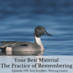 #78: Your Best Material – The Practice of Remembering