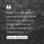 Eleanor Roosevelt: None of us can afford to stop learning