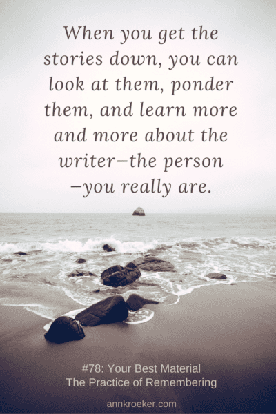 When you get the stories down, you can look at them, ponder them, and learn more and more about the writer—the person—you really are. (Ep78: Ann Kroeker, Writing Coach podcast)