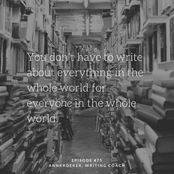 """You don't have to write about everything in the whole world for everyone in the whole world."""