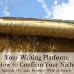 #76: Your Writing Platform – How to Confirm Your Niche