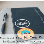 Ep 82: Plan a Sustainable Year for Your Writing Life