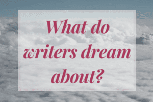 What Do Writers Dream About?