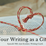 Ep 80: Your Writing as a Gift