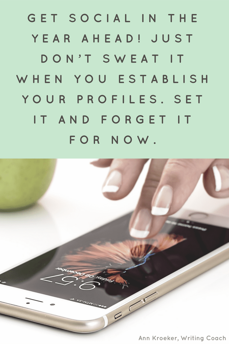 Get social in the year ahead-just don't sweat it when you establish your profiles. Set it and forget it for now. (Ann Kroeker, Writing Coach: Ep 86)