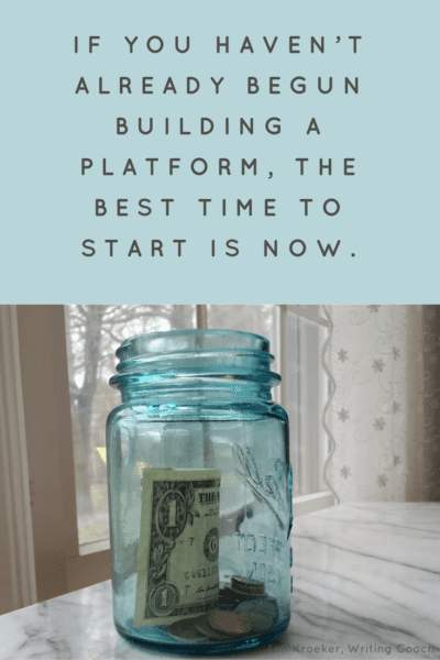If you haven't already begun building your platform, the best time to start is now. (Ann Kroeker, Writing Coach - Podcast Episode 85)