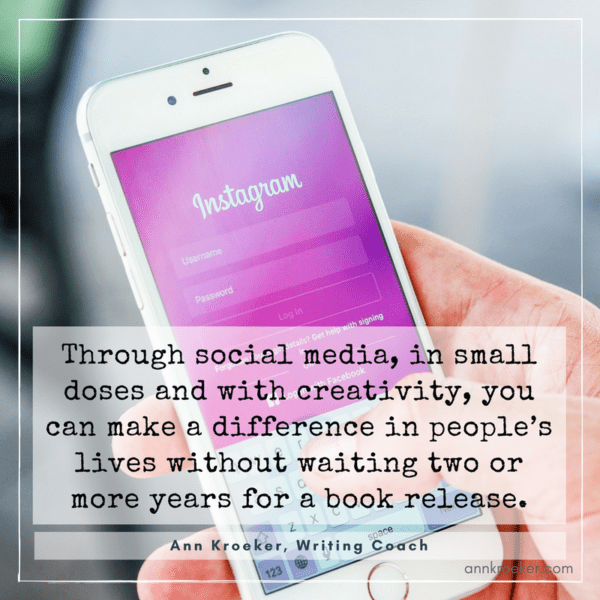 Through social media, in small doses and with creativity, you can make a difference in people's lives without waiting two or more years for a book release - Ann Kroeker