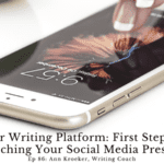 Ep 86: Your Writing Platform – First Steps to Launching Your Social Media Presence