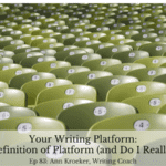 Ep 83: Your Writing Platform: What's the Definition of Platform (and Do I Really Need One)?