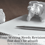 Ep 91: Your Writing Needs Revision (but don't be afraid)