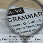 Ep 94: Grammar Matters: Why Concern Ourselves with Commas?