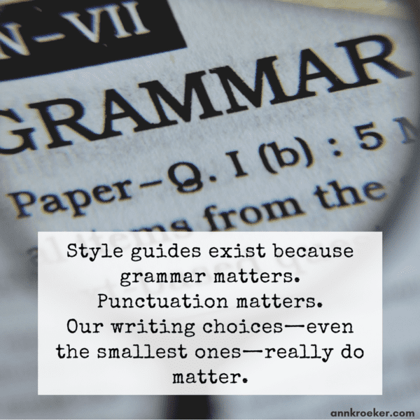 Style guides exist because grammar matters. Punctuation matters. Our writing choices—even the smallest ones—really do matter. (Excerpt from podcast episode 94, Ann Kroeker, Writing Coach)