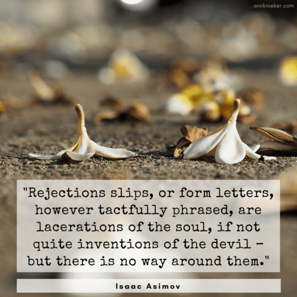 Rejections slips, or form letters, however tactfully phrased, are lacerations of the soul, if not quite inventions of the devil – but there is no way around them. (Isaac Asimov) via annkroeker.com