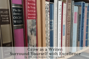Ep 102: Grow as a Writer – Surround Yourself with Excellence