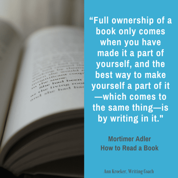Marginalia quote: Full ownership of a book only comes when you have made it a part of yourself, and the best way to make yourself a part of it—which comes to the same thing—is by writing in it. ~Mortimer Adler