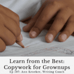 Ep 107: Learn from the Best: Copywork for Grownups