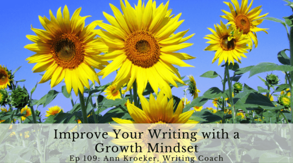 Improve Your Writing with a Growth Mindset - Ep 109: Ann Kroeker, Writing Coach