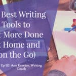 Ep 112: My Best Writing Tools to Get More Done (at Home and on the Go)
