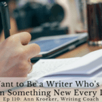 Ep 110: You Want to Be a Writer Who's Read? Learn Something New Every Day.