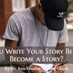 Ep 116: Can You Write Your Story Before It's Become a Story?