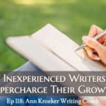 Ep 118: How Inexperienced Writers Can Supercharge Their Growth