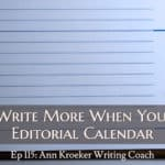 Ep 115: You'll Write More When You Use an Editorial Calendar