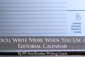 Ep 115: You'll Write More When You Use an Editorial Calendar