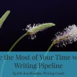 Ep 114: Make the Most of Your Time with a Writing Pipeline