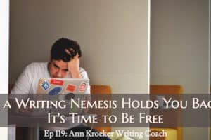 Ep 119: If a Writing Nemesis Holds You Back, It's Time to Be Free