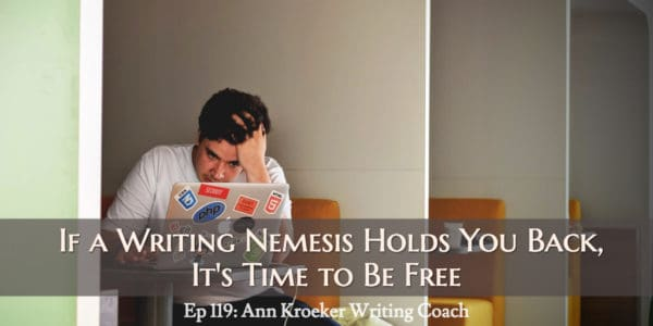 If a Writing Nemesis Holds You Back, It's Time to Be Free (Ep 119: Ann Kroeker, Writing Coach)