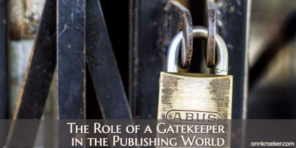 The Role of a Gatekeeper in the Publishing World (Ep 122: Ann Kroeker, Writing Coach)