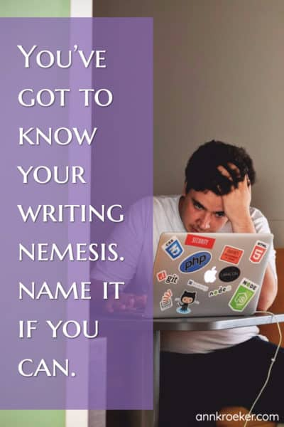 You've got to know your writing nemesis. Name if it you can