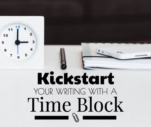 No time to write? Kickstart your writing with a time block