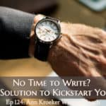 Ep 124: No Time to Write? A Simple Solution to Kickstart Your Work