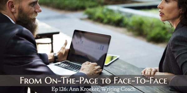 From On-The-Page to Face-To-Face (Ep 126: Ann Kroeker, Writing Coach)