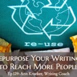 Ep 129: Repurpose Your Writing to Reach More People