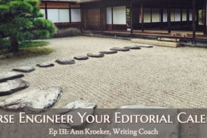 Ep 131: Reverse Engineer Your Editorial Calendar