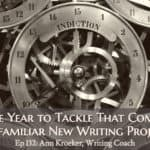 Ep 132: This Is the Year to Tackle That Complicated, Unfamiliar New Writing Project