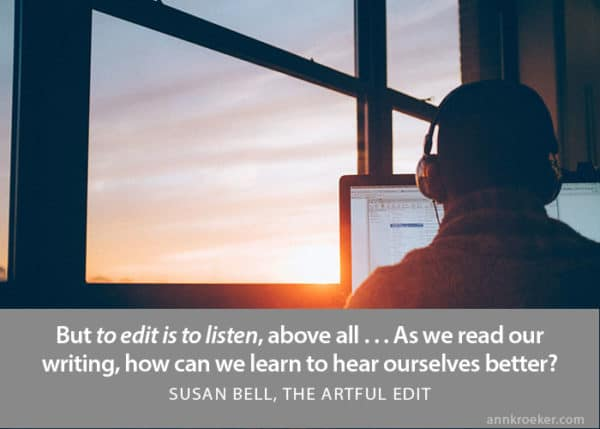 to edit is to listen (Susan Bell, The Artful Edit)