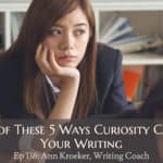Ep 138: Beware of These 5 Ways Curiosity Can Ruin Your Writing