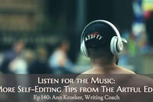 Ep 140: Listen for the Music – More Self-Editing Tips from 'The Artful Edit'
