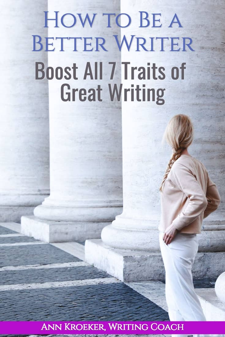 How to Be a Better Writer (Pt 4): Boost All 7 Traits of Great Writing (Ann Kroeker, Writing Coach)