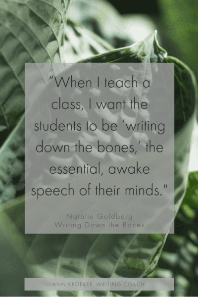 """""""When I teach a class, I want the students to be 'writing down the bones,' the essential, awake speech of their minds."""" (Natalie Goldberg, Writing Down the Bones) via via podcast episode 180, Ann Kroeker, Writing Coach #writing #writers #writingcoach #freewriting"""