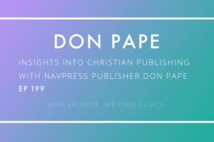 Insights into Christian Publishing with NavPress Publisher Don Pape (Ep 199: Ann Kroeker, Writing Coach)