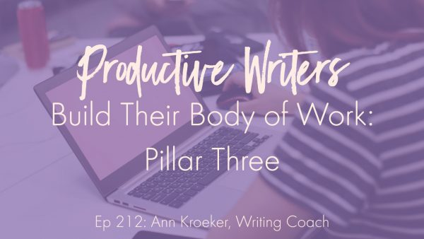 Ep 212: Productive Writers Build Their Body Of Work – Pillar