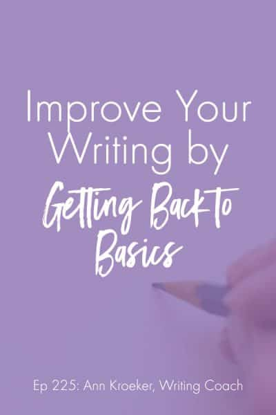 Improve Your Writing by Getting Back to Basics 1 400x600 - Ep 225: Improve Your Writing by Getting Back to Basics